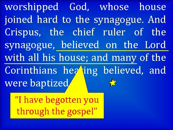worshipped God, whose house joined hard to the synagogue. And Crispus, the chief ruler