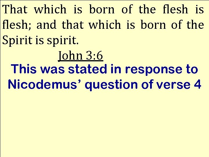 That which is born of the flesh is flesh; and that which is born