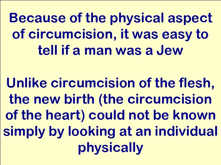 Because of the physical aspect of circumcision, it was easy to tell if a