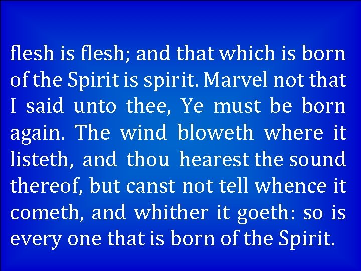 flesh is flesh; and that which is born of the Spirit is spirit. Marvel