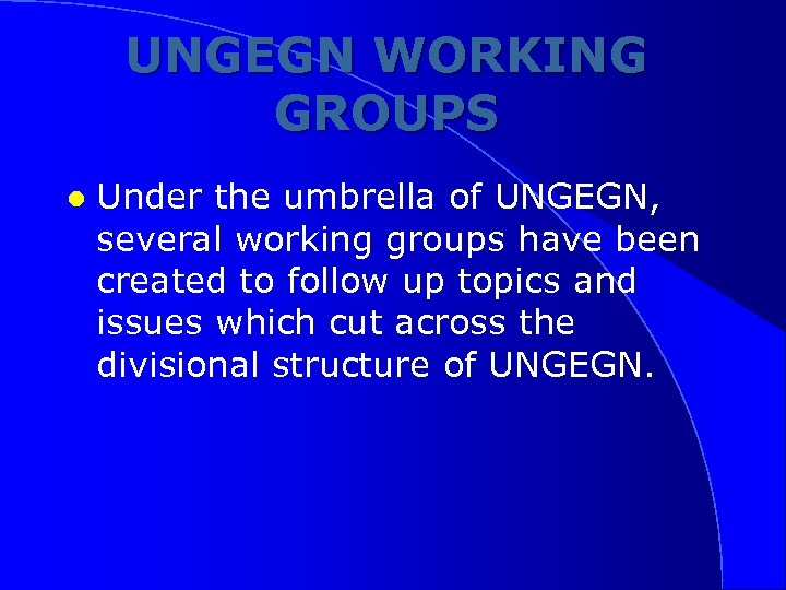 UNGEGN WORKING GROUPS l Under the umbrella of UNGEGN, several working groups have been