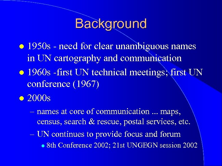 Background 1950 s - need for clear unambiguous names in UN cartography and communication