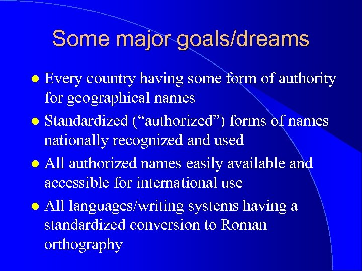 Some major goals/dreams Every country having some form of authority for geographical names l