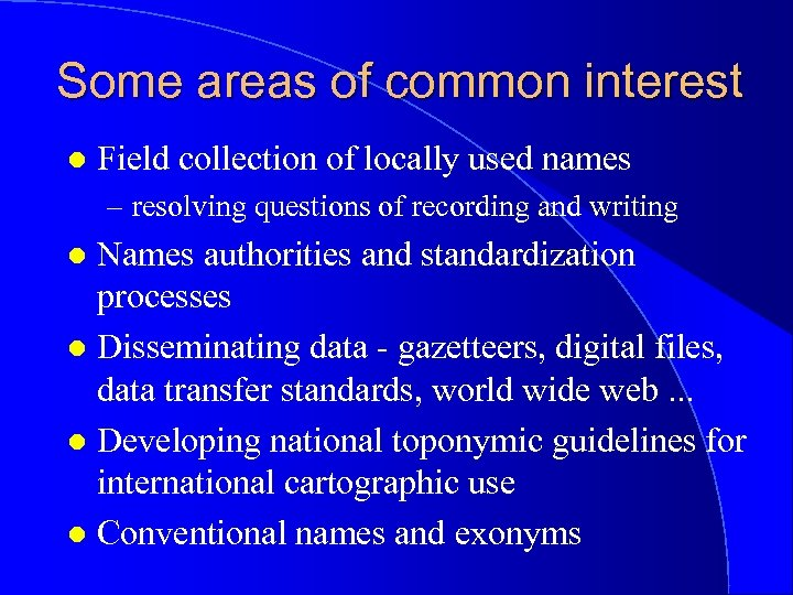 Some areas of common interest l Field collection of locally used names – resolving