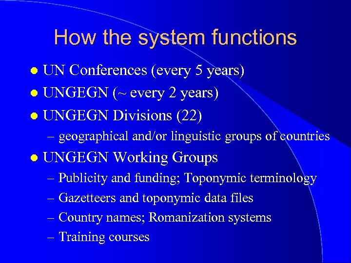 How the system functions UN Conferences (every 5 years) l UNGEGN (~ every 2