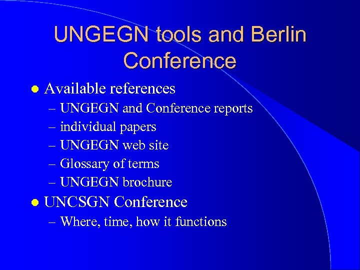 UNGEGN tools and Berlin Conference l Available references – UNGEGN and Conference reports –