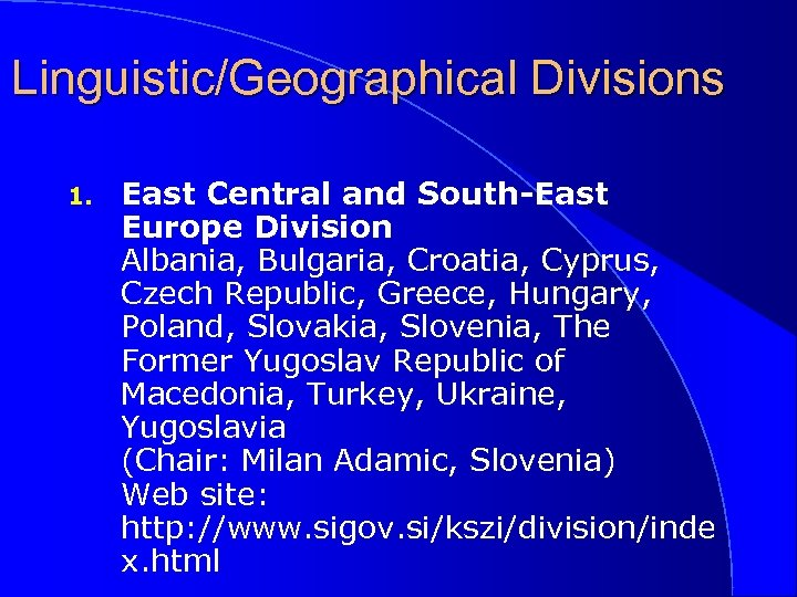 Linguistic/Geographical Divisions 1. East Central and South-East Europe Division Albania, Bulgaria, Croatia, Cyprus, Czech