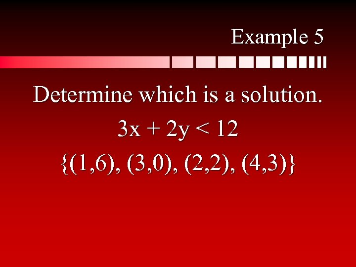 Example 5 Determine which is a solution. 3 x + 2 y < 12