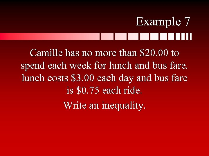 Example 7 Camille has no more than $20. 00 to spend each week for