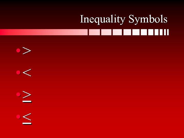 Inequality Symbols • > • <