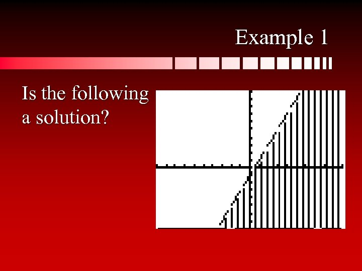 Example 1 Is the following a solution?