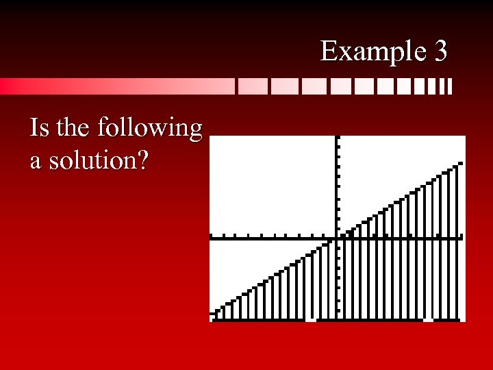 Example 3 Is the following a solution?