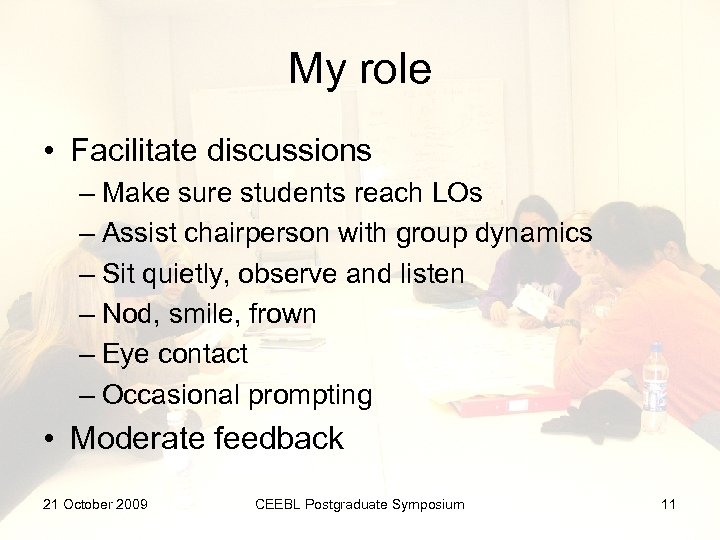 My role • Facilitate discussions – Make sure students reach LOs – Assist chairperson