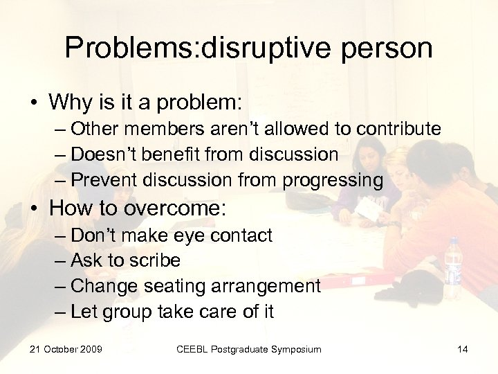 Problems: disruptive person • Why is it a problem: – Other members aren't allowed