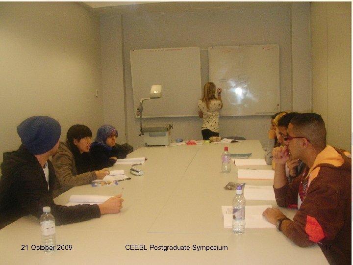 21 October 2009 CEEBL Postgraduate Symposium 17