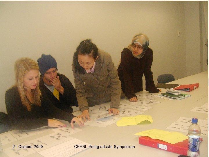 21 October 2009 CEEBL Postgraduate Symposium 18