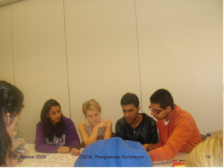 21 October 2009 CEEBL Postgraduate Symposium 19