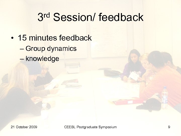 3 rd Session/ feedback • 15 minutes feedback – Group dynamics – knowledge 21