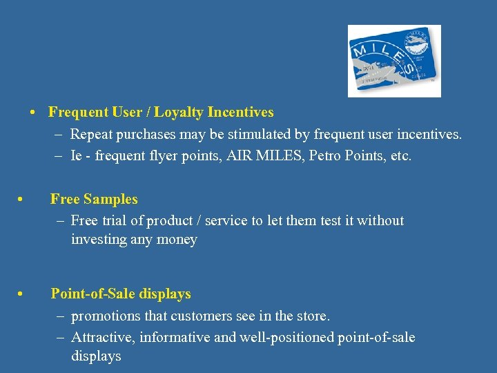 • Frequent User / Loyalty Incentives – Repeat purchases may be stimulated by