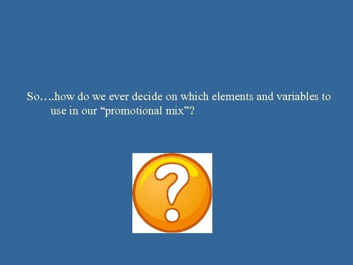 So…. how do we ever decide on which elements and variables to use in