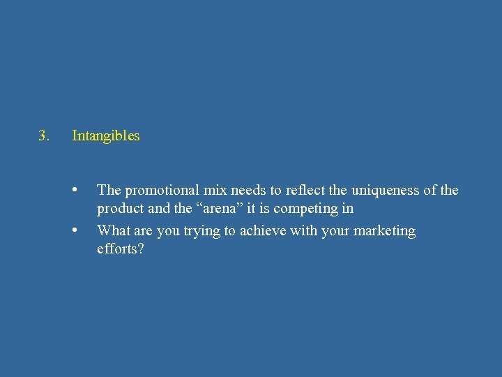 3. Intangibles • • The promotional mix needs to reflect the uniqueness of the