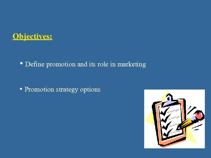 Objectives: • Define promotion and its role in marketing • Promotion strategy options