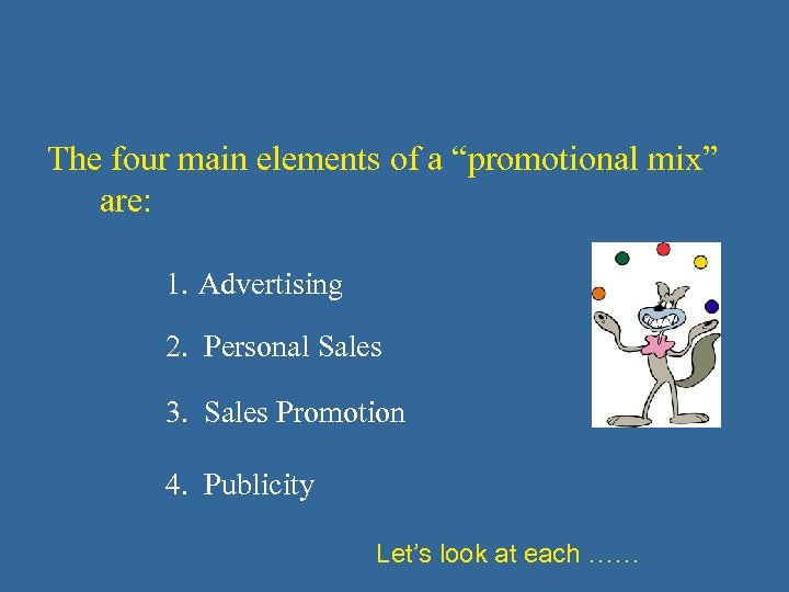 "The four main elements of a ""promotional mix"" are: 1. Advertising 2. Personal Sales"