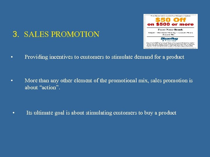 3. SALES PROMOTION • Providing incentives to customers to stimulate demand for a product