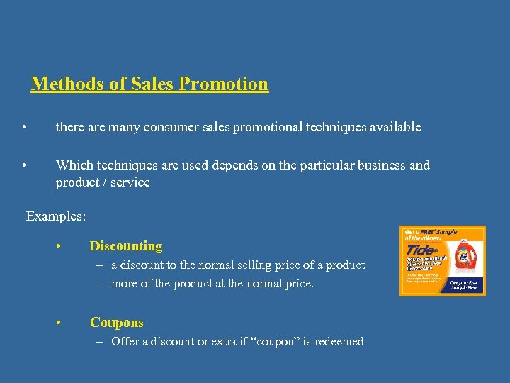 Methods of Sales Promotion • there are many consumer sales promotional techniques available •