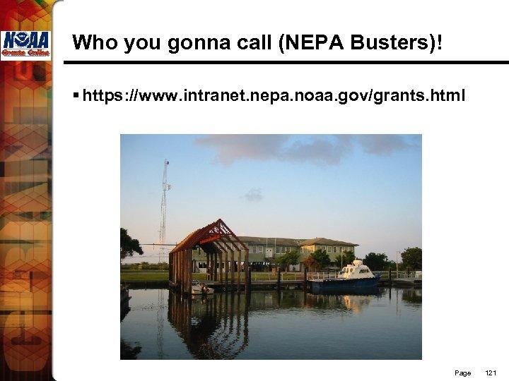 Who you gonna call (NEPA Busters)! § https: //www. intranet. nepa. noaa. gov/grants. html