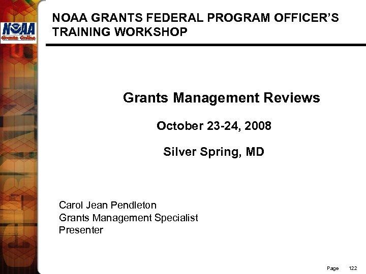 NOAA GRANTS FEDERAL PROGRAM OFFICER'S TRAINING WORKSHOP Grants Management Reviews October 23 -24, 2008