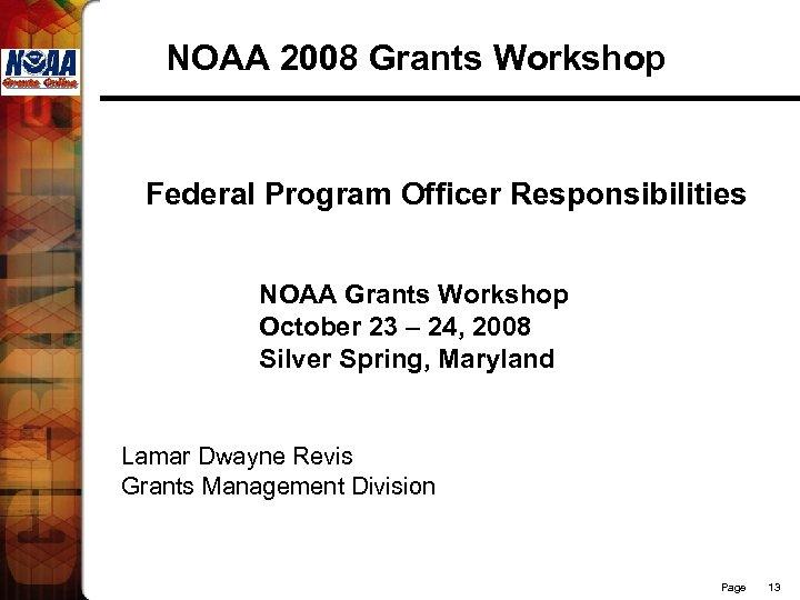 NOAA 2008 Grants Workshop Federal Program Officer Responsibilities NOAA Grants Workshop October 23 –