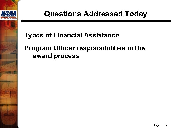 Questions Addressed Today Types of Financial Assistance Program Officer responsibilities in the award process