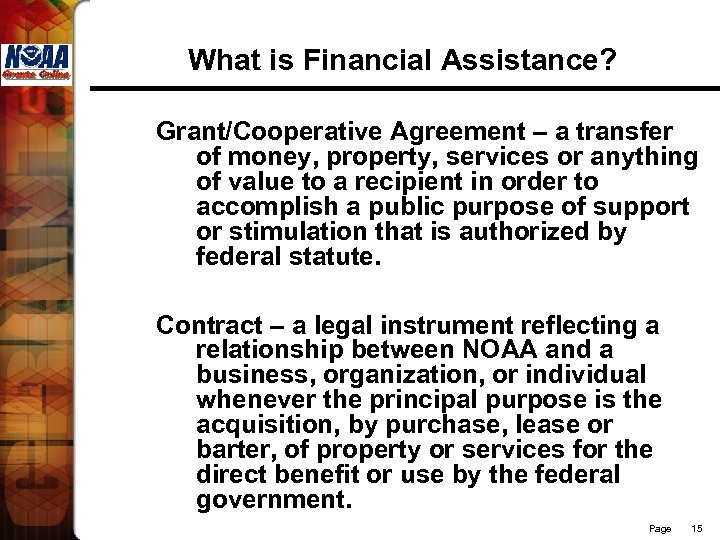 What is Financial Assistance? Grant/Cooperative Agreement – a transfer of money, property, services or