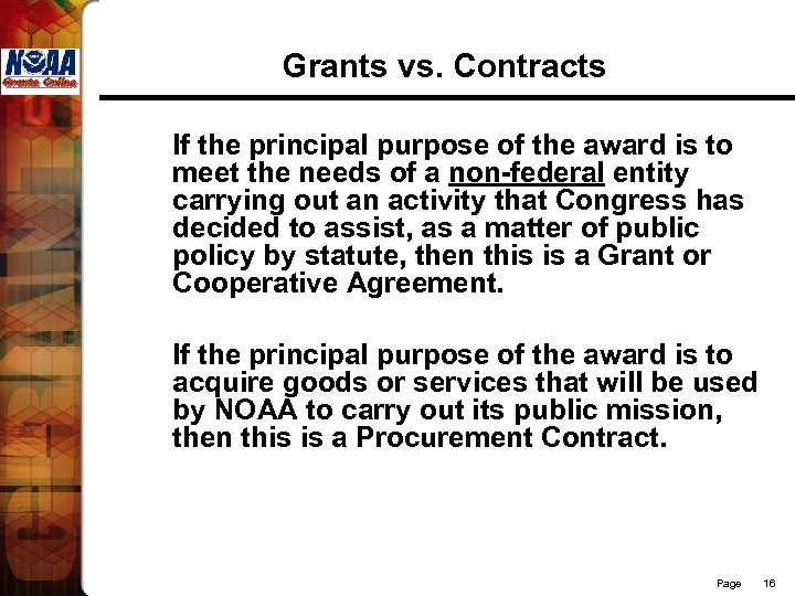 Grants vs. Contracts If the principal purpose of the award is to meet the