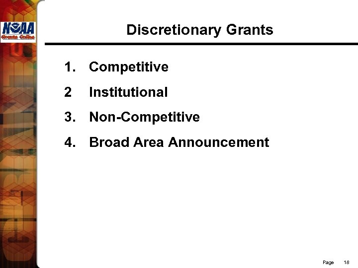 Discretionary Grants 1. Competitive 2 Institutional 3. Non-Competitive 4. Broad Area Announcement Page 18