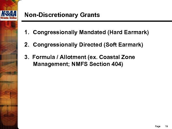 Non-Discretionary Grants 1. Congressionally Mandated (Hard Earmark) 2. Congressionally Directed (Soft Earmark) 3. Formula