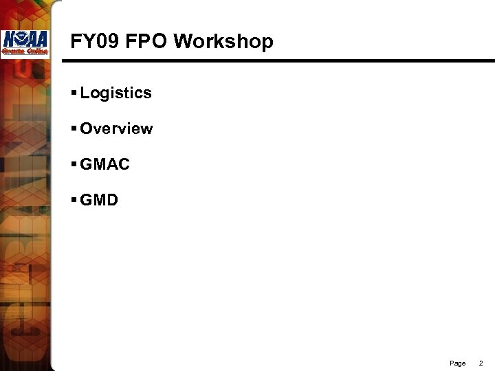 FY 09 FPO Workshop § Logistics § Overview § GMAC § GMD Page 2