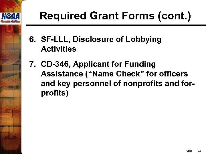 Required Grant Forms (cont. ) 6. SF-LLL, Disclosure of Lobbying Activities 7. CD-346, Applicant