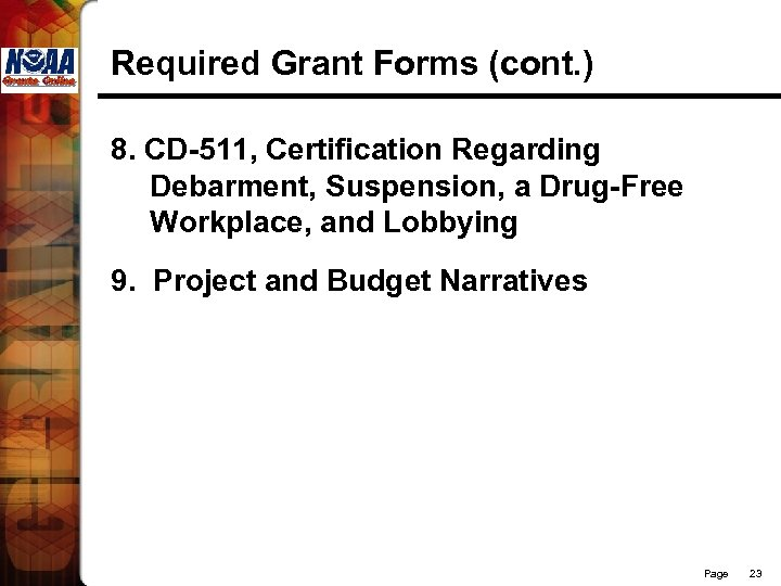 Required Grant Forms (cont. ) 8. CD-511, Certification Regarding Debarment, Suspension, a Drug-Free Workplace,