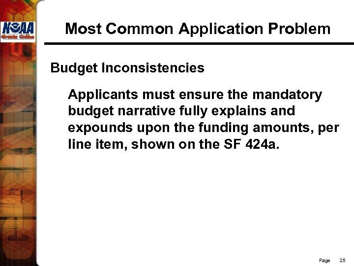 Most Common Application Problem Budget Inconsistencies Applicants must ensure the mandatory budget narrative fully