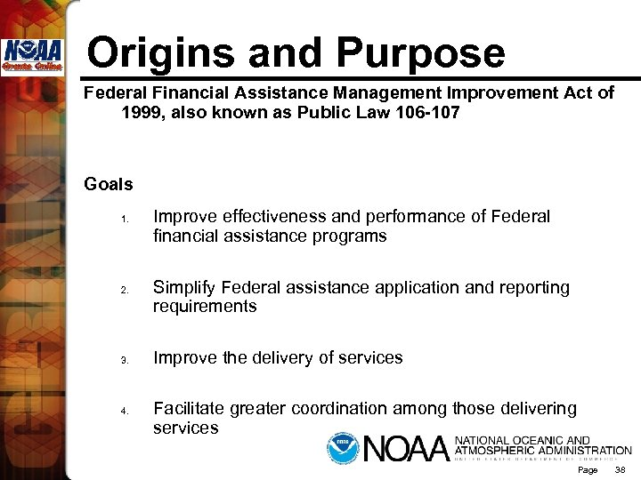 Origins and Purpose Federal Financial Assistance Management Improvement Act of 1999, also known as