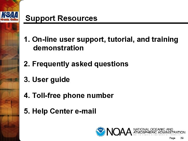 Support Resources 1. On-line user support, tutorial, and training demonstration 2. Frequently asked questions