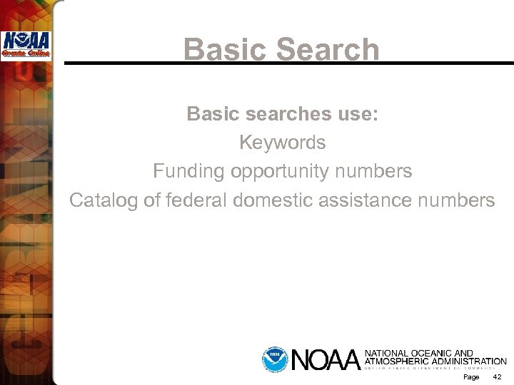 Basic Search Basic searches use: Keywords Funding opportunity numbers Catalog of federal domestic assistance