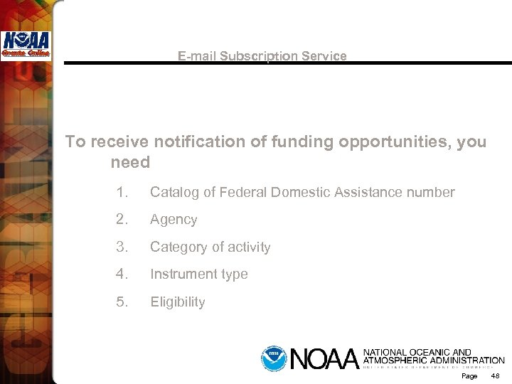 E-mail Subscription Service To receive notification of funding opportunities, you need 1. Catalog of