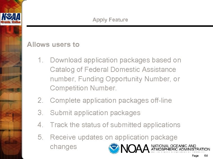 Apply Feature Allows users to 1. Download application packages based on Catalog of Federal