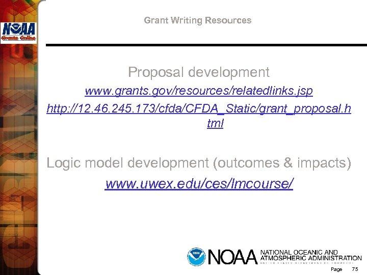 Grant Writing Resources Proposal development www. grants. gov/resources/relatedlinks. jsp http: //12. 46. 245. 173/cfda/CFDA_Static/grant_proposal.