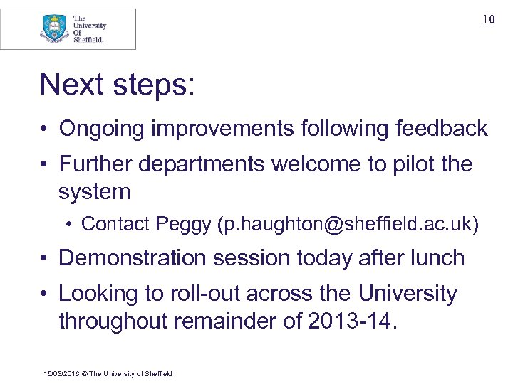10 Next steps: • Ongoing improvements following feedback • Further departments welcome to pilot