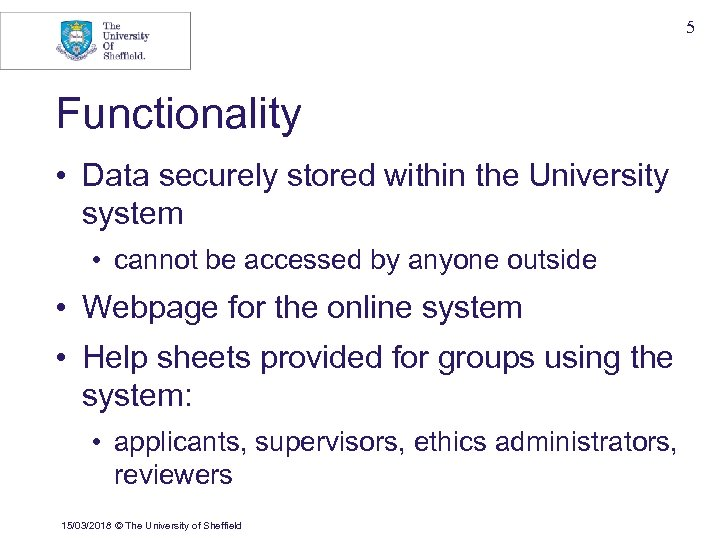 5 Functionality • Data securely stored within the University system • cannot be accessed
