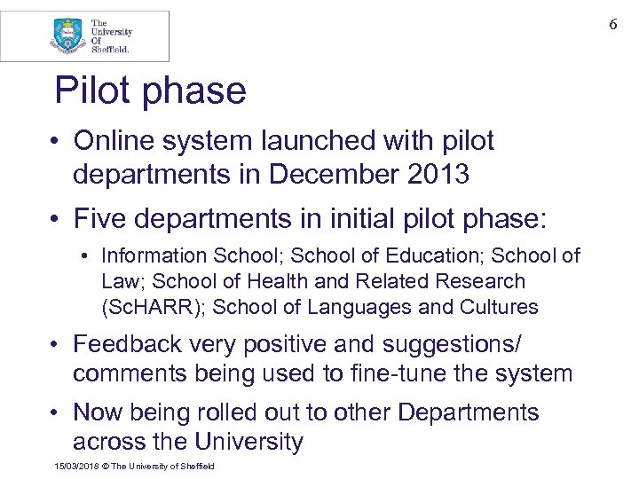 6 Pilot phase • Online system launched with pilot departments in December 2013 •